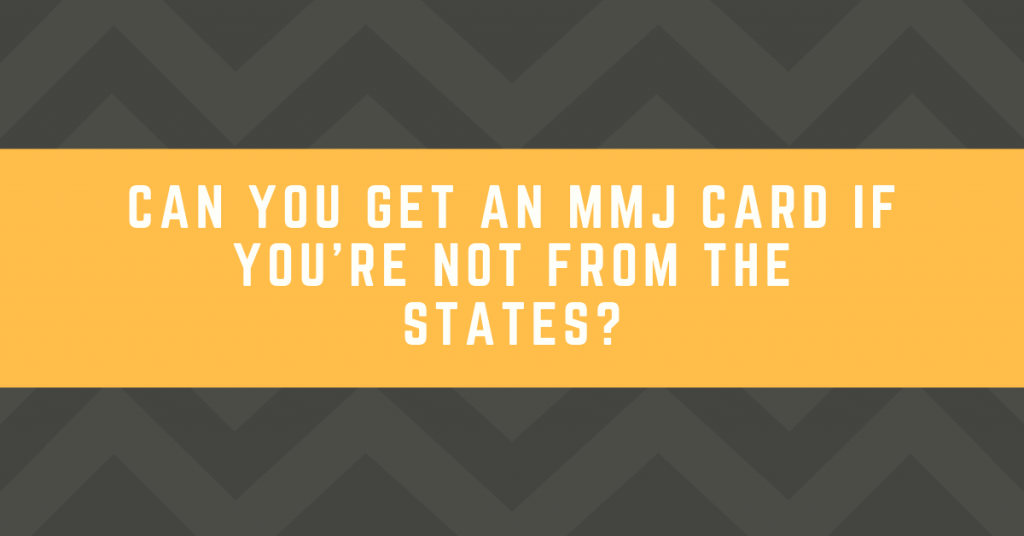 Can You Get an MMJ Card if You're Not From the States?